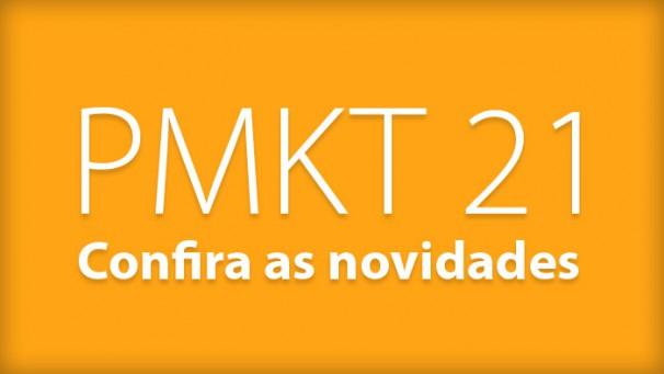 Confira as novidades da última edição da PMKT 21